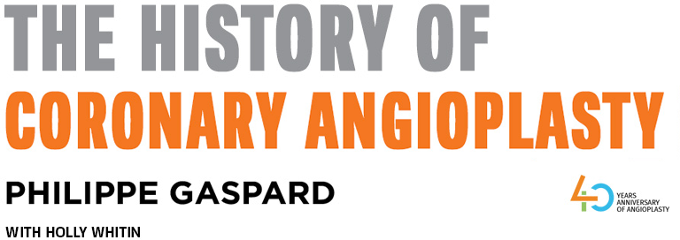 The History of Coronary Angioplasty 40 years anniversary of angioplasty